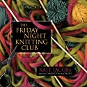 The Friday Night Knitting Club (       UNABRIDGED) by Kate Jacobs Narrated by Carrington Macduffie