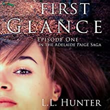 First Glance: Episode One: The Adelaide Paige Saga, Book 1 Audiobook by L. L. Hunter Narrated by Nina Price
