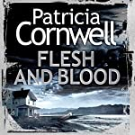 Flesh and Blood: (Kay Scarpetta 22) | Patricia Cornwell