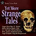 Yet More Strange Tales Audiobook by Edgar Allan Poe, Arthur Conan Doyle, Ambrose Bierce, M. R. James, E. F. Benson Narrated by Roy Macready