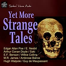 Yet More Strange Tales Audiobook by Edgar Allan Poe, Arthur Conan Doyle, Ambrose Bierce, M. R. James, E. F. Benson Narrated by Roy Macready