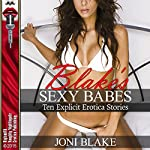 Blake's Sexy Babes: Lesbian Sex, Gangbangs, Anal Sex, Threesomes, and More! Ten Explicit Erotica Stories | Joni Blake