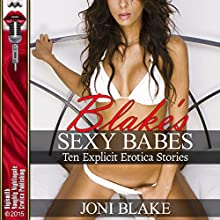 Blake's Sexy Babes: Lesbian Sex, Gangbangs, Anal Sex, Threesomes, and More! Ten Explicit Erotica Stories Audiobook by Joni Blake Narrated by Syndi Sweete, Layla Dawn, Rebecca Wolfe, Desiree Divine