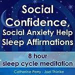 Social Confidence, Social Anxiety Help: Sleep Affirmations - 8 Hour Sleep Cycle Meditation | Joel Thielke,Catherine Perry
