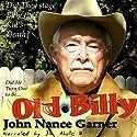 Old Billy Audiobook by John Nance Garner Narrated by James Abate