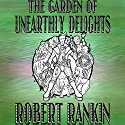 The Garden of Unearthly Delights Audiobook by Robert Rankin Narrated by Robert Rankin