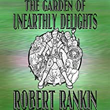 The Garden of Unearthly Delights (       UNABRIDGED) by Robert Rankin Narrated by Robert Rankin