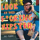 "Look at This F*cking Hipstervon ""Joe Mande"""
