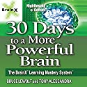 30 Days to a More Powerful Brain: The BrainX Learning Mastery System Speech by Bruce Lewolt, Tony Alessandra Narrated by Bruce Lewolt, Tony Alessandra