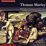 Morley, Thomas; Madrigals Ensemble Amaryllis