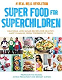Super Food for Superchildren: Delicious, low-sugar recipes for healthy, happy children, from toddlers to teens