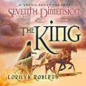 Seventh Dimension - The King Audiobook by Lorilyn Roberts Narrated by Brad McDowell
