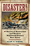 Disaster!: Stories of Destruction and Death in Nineteenth-Century New Jersey (Rivergate Regionals Collection)