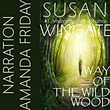 Way of the Wild Wood: The Wild Wood Trilogy, Book 1 | Livre audio Auteur(s) : Susan Wingate Narrateur(s) : Amanda Friday