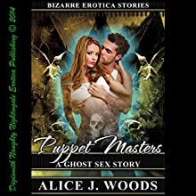 Puppet Masters: A Ghost Sex Story: Bizarre Erotica Stories Book 2 (       UNABRIDGED) by Alice J. Woods Narrated by Layla Dawn