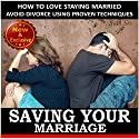 Saving Your Marriage: How to Love Staying Married: Avoid Divorce Using Proven Techniques (Weddings by Sam Siv, Book 17) Audiobook by Sam Siv Narrated by Angel Clark