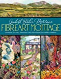 Fibreart Montage: Combining Quilting, Embroidery and Photography with Embellishments (0981886019) by Montano, Judith Baker
