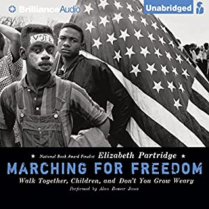 Marching for Freedom: Walk Together, Children, and Don't You Grow Weary Audiobook