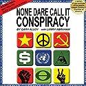 None Dare Call It Conspiracy Hörbuch von Gary Allen, Larry Abraham Gesprochen von: Andrew Heyl