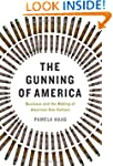 The Gunning of America: Business and...