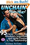 Unchain Your Heart: 95 Clever Ways to...