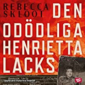 Den odödliga Henrietta Lacks [The Immortal Henrietta Lacks] | [Rebecca Skloot]
