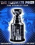 The Ultimate Prize: The Stanley Cup (0740738305) by Diamond, Dan