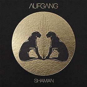 Aufgang - Shaman