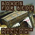 Boxes for Beds Audiobook by Maryann Miller Narrated by Chloe Adele
