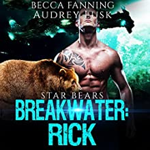 Breakwater: Rick: Star Bears, Book 2 Audiobook by Becca Fanning Narrated by Audrey Lusk