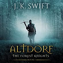 Altdorf: The Forest Knights, Book 1 Audiobook by J.K. Swift Narrated by Brad Wills