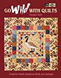 "Go Wild with Quilts: 14 North American Birds & Animals ""Print on Demand Edition"""