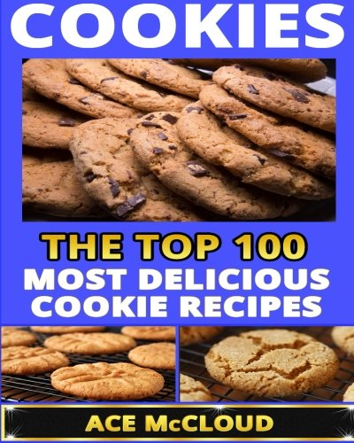 Cookies the top 100 most delicious cookie recipes cookie for The most delicious recipes