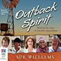 Outback Spirit: Inspiring True Stories of Australia's Unsung Heroes (       UNABRIDGED) by Sue Williams Narrated by Catherine Milte