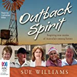 Outback Spirit: Inspiring True Stories of Australia's Unsung Heroes | Sue Williams