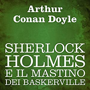 Sherlock Holmes e il mastino dei Baskerville [The Hound of the Baskervilles] Audiobook