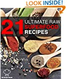 21 Ultimate Raw Superfood Recipes: Unlock Nature's Secrets; Lose Weight, Gain Energy, Feel Younger! (21 Recipe Books)