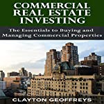 Commercial Real Estate Investing: The Essentials to Buying and Managing Commercial Properties: Financial Independence Books | Clayton Geoffreys