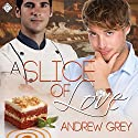 A Slice of Love: A Taste of Love, Book 4 (       UNABRIDGED) by Andrew Grey Narrated by Andrew McFerrin