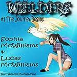 Wielders, Book 1: The Journey Begins   Sophia McWilliams,Lucas McWilliams