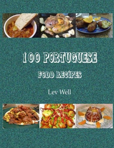 100 Portuguese Food Recipes by Lev Well