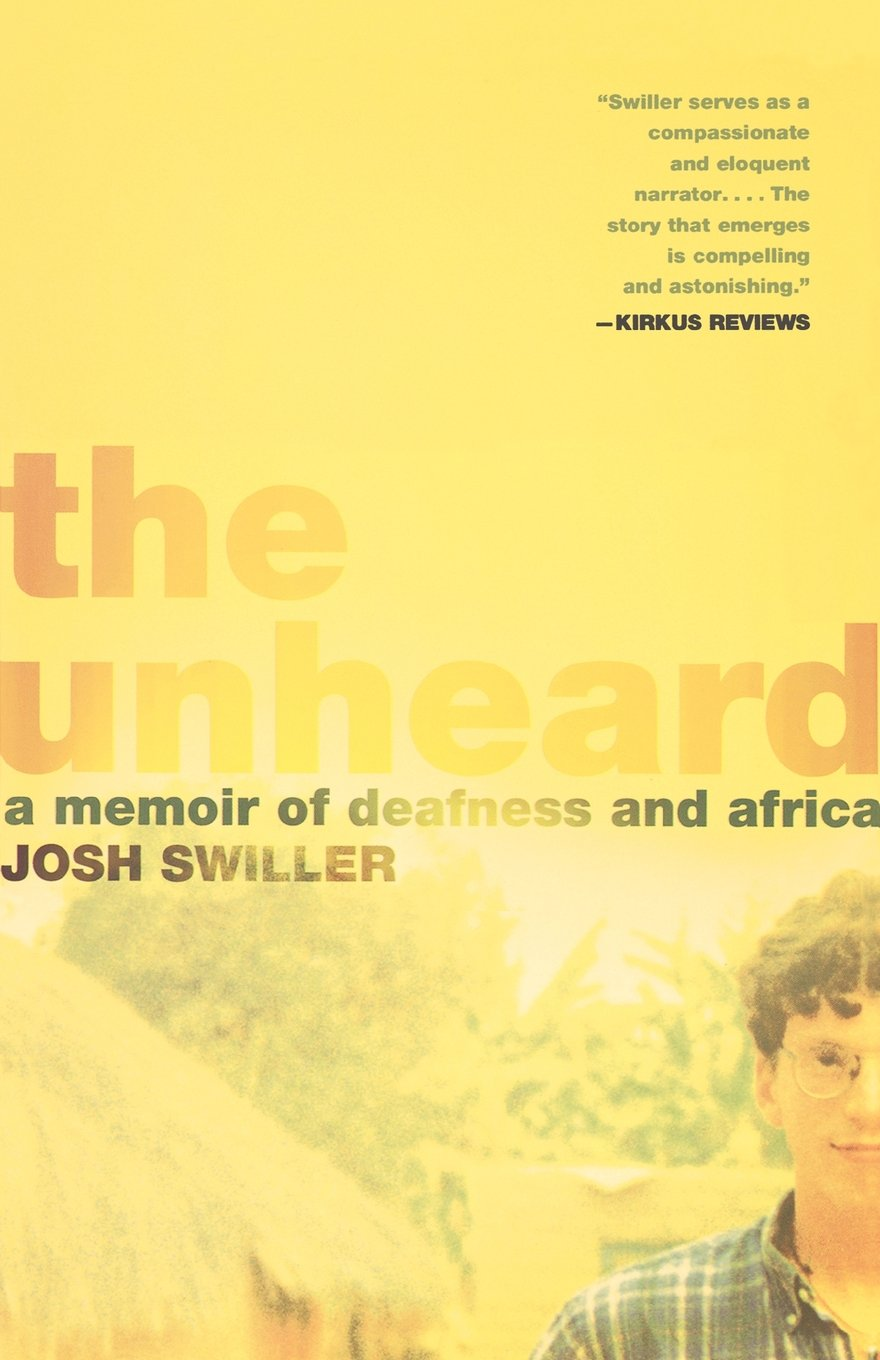 The Unheard: A Memoir of Deafness and Africa, Josh Swiller, Books on Deaf Culture and Community, International Deaf, Peace Corps