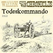 Todeskommando (Civil War Chronical 1) Hörbuch von Alfred Wallon Gesprochen von: Thorsten Jost
