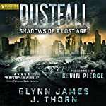 Shadows of a Lost Age: Dustfall, Book 1 | Glynn James,J. Thorn