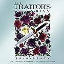 The Traitor's Kiss: Traitor's Trilogy, Book 1 Hörbuch von Erin Beaty Gesprochen von: Kathleen McInerney