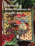 Read Distinctive Presentations In Needle Art: A Complete Guide to Professional Finishing for Your Needlework on-line