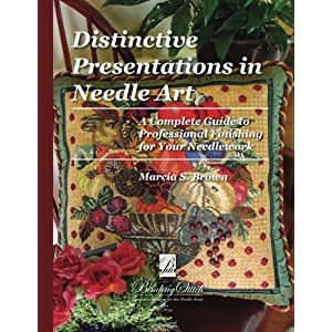 Distinctive Presentations In Needle Art: A Complete Guide to Professional Finishing for Your Needlework