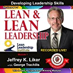 Lean and Lean Leadership: Module 1 Complete with Sections 1-7: Developing Leadership Skills | Jeffrey Liker
