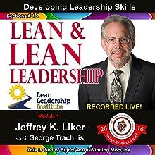Lean and Lean Leadership: Module 1 Complete with Sections 1-7: Developing Leadership Skills   Livre audio Auteur(s) : Jeffrey Liker Narrateur(s) : Jeffrey Liker, George Trachilis