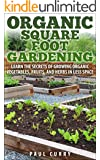 Organic Square Foot Gardening: Learn The Secrets of Growing Organic Vegetables, Fruits, and Herbs in Less Space (Square Foot Gardening - Your Beginners ... the Perfect Garden Oasis) (English Edition)